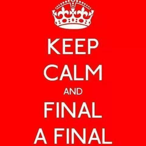 Keep Calm and Final a Final